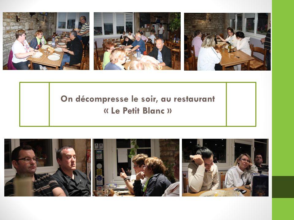 On décompresse le soir, au restaurant « Le Petit Blanc »