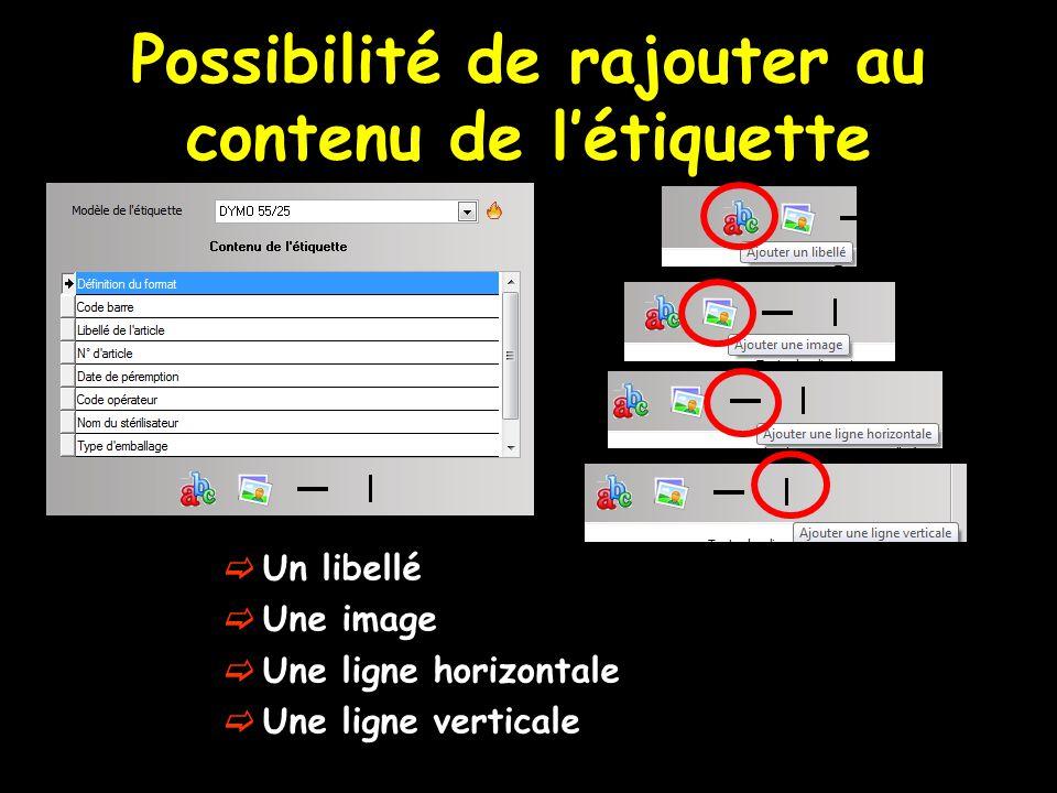 Possibilité de rajouter au contenu de l'étiquette  Un libellé  Une image  Une ligne horizontale  Une ligne verticale