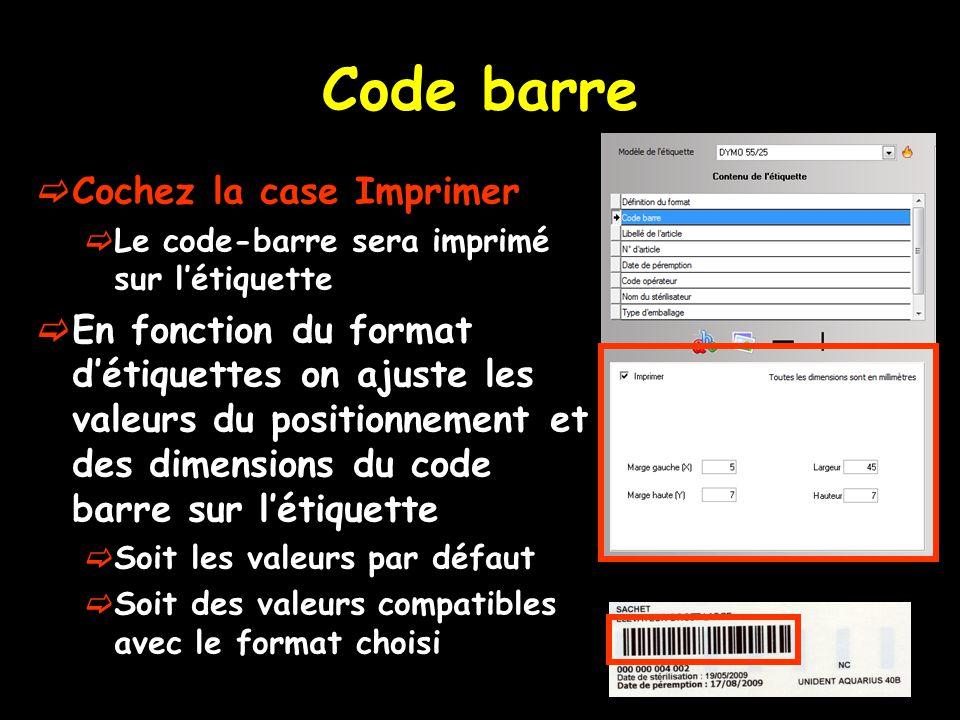 Code barre  Cochez la case Imprimer  Le code-barre sera imprimé sur l'étiquette  En fonction du format d'étiquettes on ajuste les valeurs du positionnement et des dimensions du code barre sur l'étiquette  Soit les valeurs par défaut  Soit des valeurs compatibles avec le format choisi