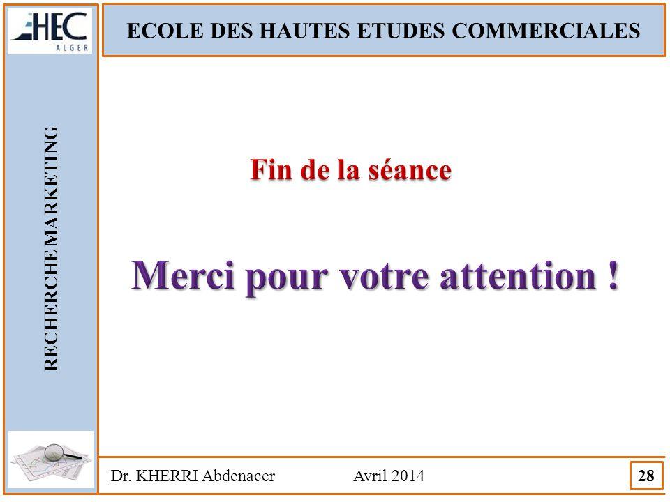 ECOLE DES HAUTES ETUDES COMMERCIALES RECHERCHE MARKETING Dr. KHERRI Abdenacer Avril 2014 28