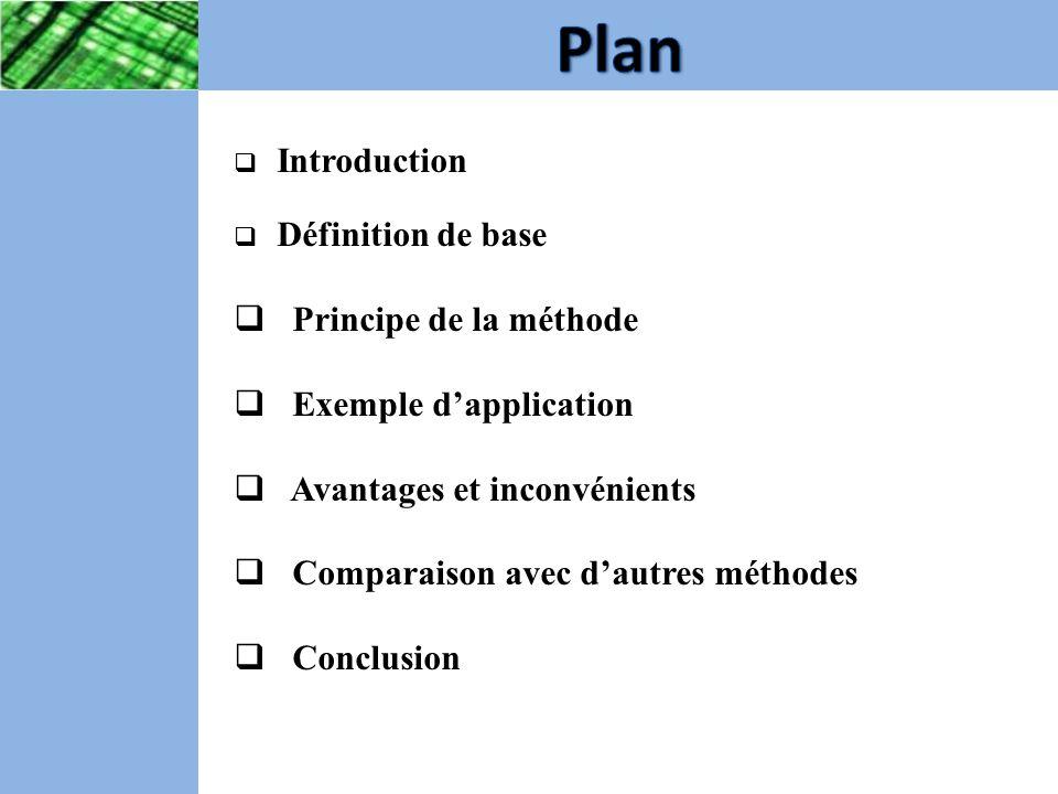  Introduction  Définition de base  Principe de la méthode  Exemple d'application  Avantages et inconvénients  Comparaison avec d'autres méthodes