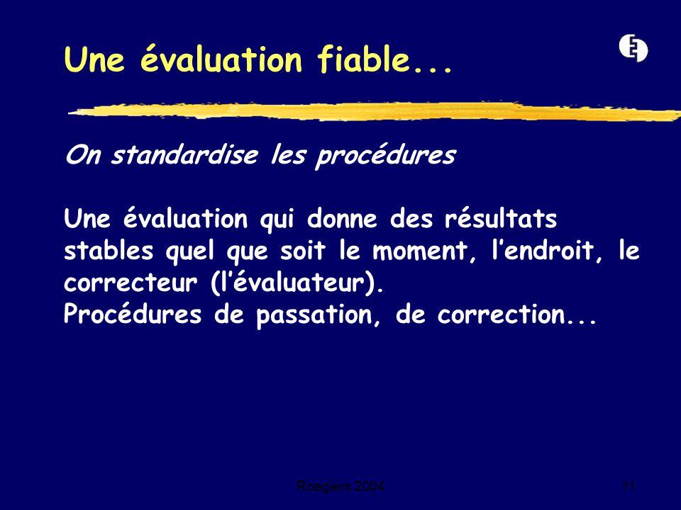 Roegiers 200411 On standardise les procédures Une évaluation qui donne des résultats stables quel que soit le moment, l'endroit, le correcteur (l'éval