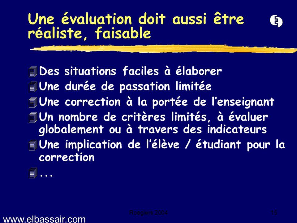 Roegiers 200415 4Des situations faciles à élaborer 4Une durée de passation limitée 4Une correction à la portée de l'enseignant 4Un nombre de critères