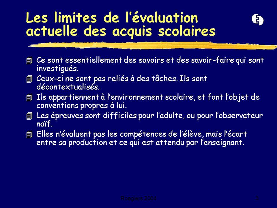 Roegiers 20043 4Ce sont essentiellement des savoirs et des savoir-faire qui sont investigués. 4Ceux-ci ne sont pas reliés à des tâches. Ils sont décon
