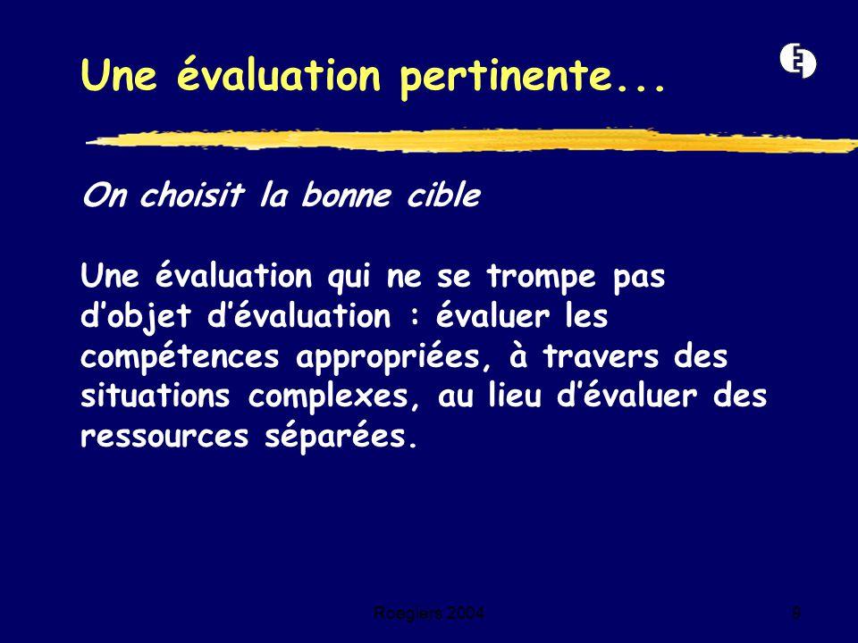 Roegiers 20049 On choisit la bonne cible Une évaluation qui ne se trompe pas d'objet d'évaluation : évaluer les compétences appropriées, à travers des