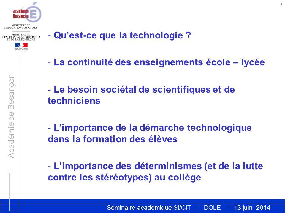 Séminaire académique SI/CIT - DOLE - 13 juin 2014 Académie de Besançon 3 - Qu'est-ce que la technologie ? - La continuité des enseignements école – ly