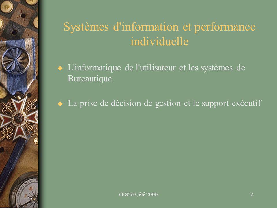GIS363, été 20003 Trois catégories d impact organisationnels u La productivité (économique) –le ratio output/input u La valeur pour le client (marché) –définie plus loin u La performance de l entreprise (économique) –croissance –part de marché –performance financière