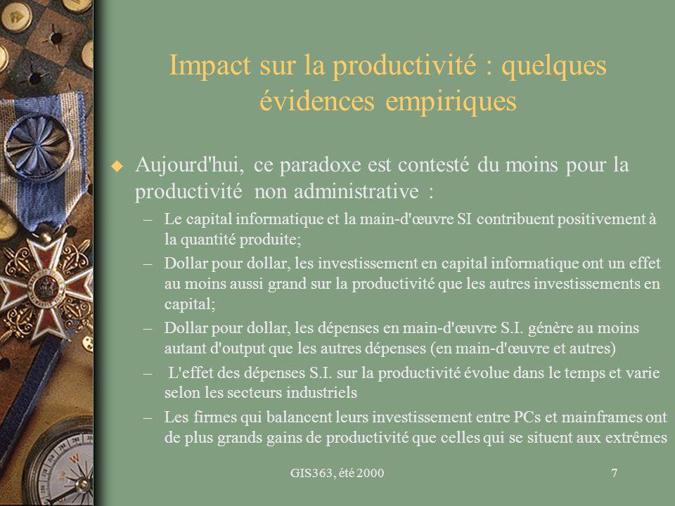 GIS363, été 20007 Impact sur la productivité : quelques évidences empiriques u Aujourd'hui, ce paradoxe est contesté du moins pour la productivité non