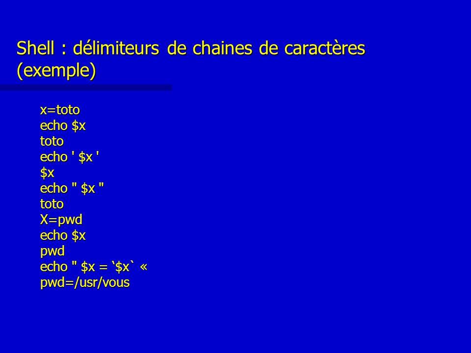 Shell : délimiteurs de chaines de caractères (exemple) x=toto echo $x toto echo $x $x echo $x totoX=pwd echo $x pwd echo $x = '$x` « echo $x = '$x` « pwd=/usr/vous