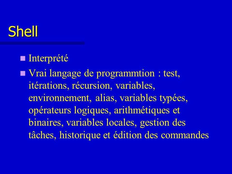 Shell Interprété Vrai langage de programmtion : test, itérations, récursion, variables, environnement, alias, variables typées, opérateurs logiques, arithmétiques et binaires, variables locales, gestion des tâches, historique et édition des commandes