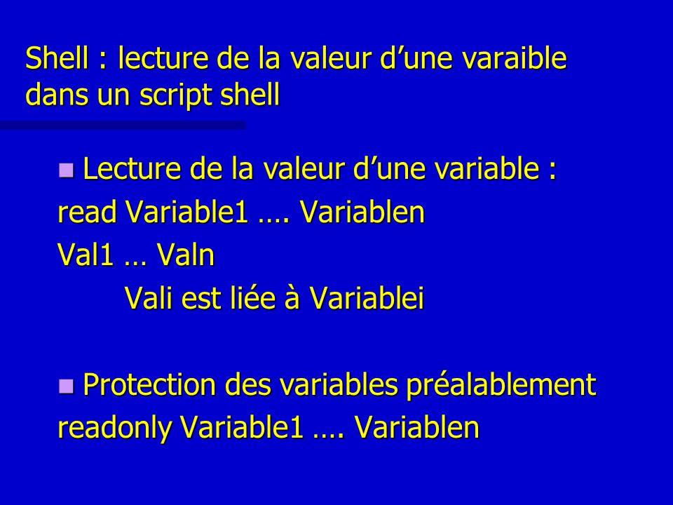 Shell : lecture de la valeur d'une varaible dans un script shell Lecture de la valeur d'une variable : Lecture de la valeur d'une variable : read Variable1 ….