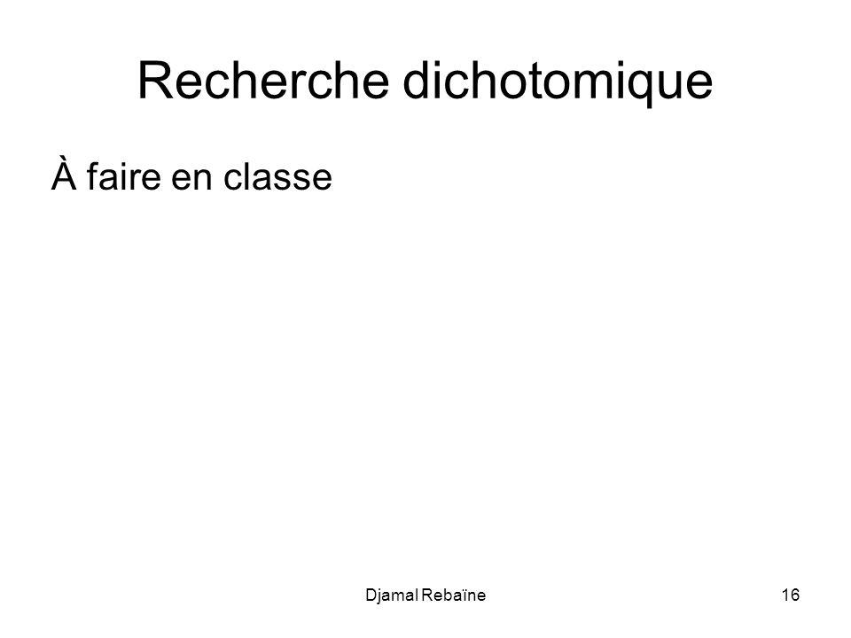 Djamal Rebaïne16 Recherche dichotomique À faire en classe