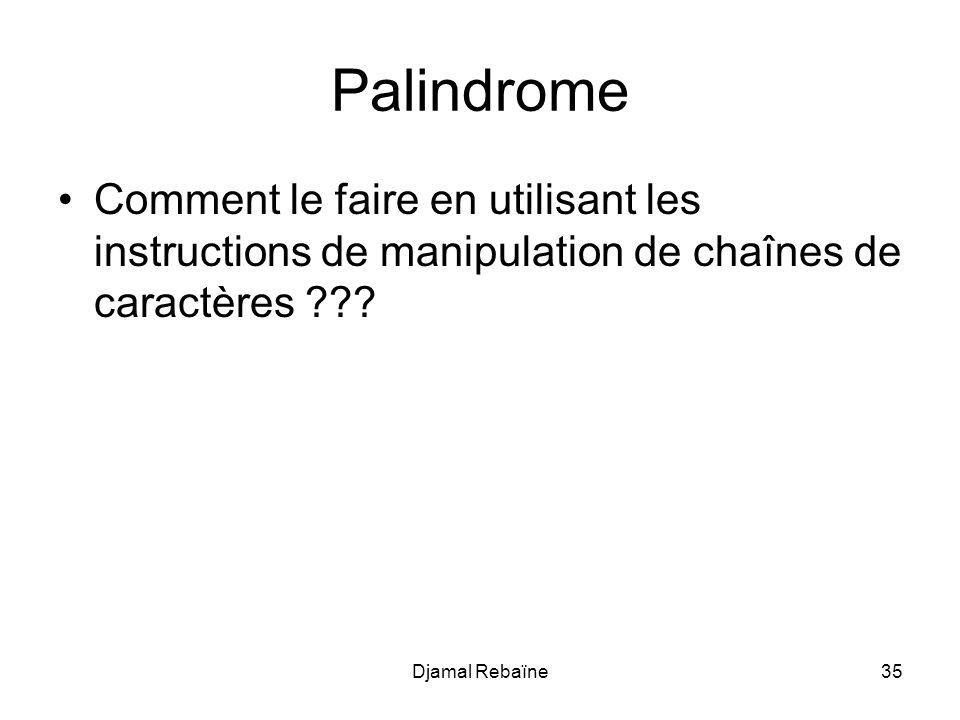 Djamal Rebaïne35 Palindrome Comment le faire en utilisant les instructions de manipulation de chaînes de caractères ???