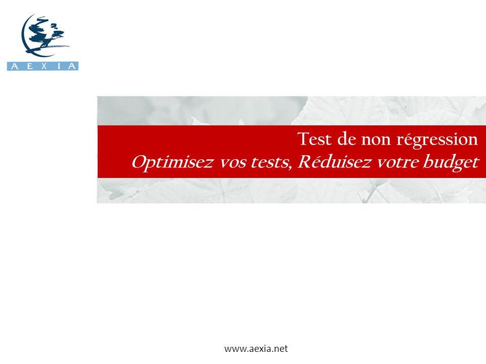 www.aexia.net Test de non régression Optimisez vos tests, Réduisez votre budget
