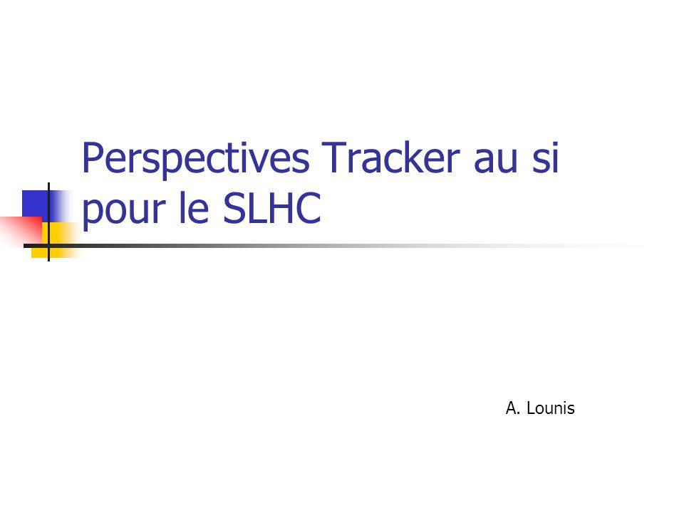 Perspectives Tracker au si pour le SLHC A. Lounis