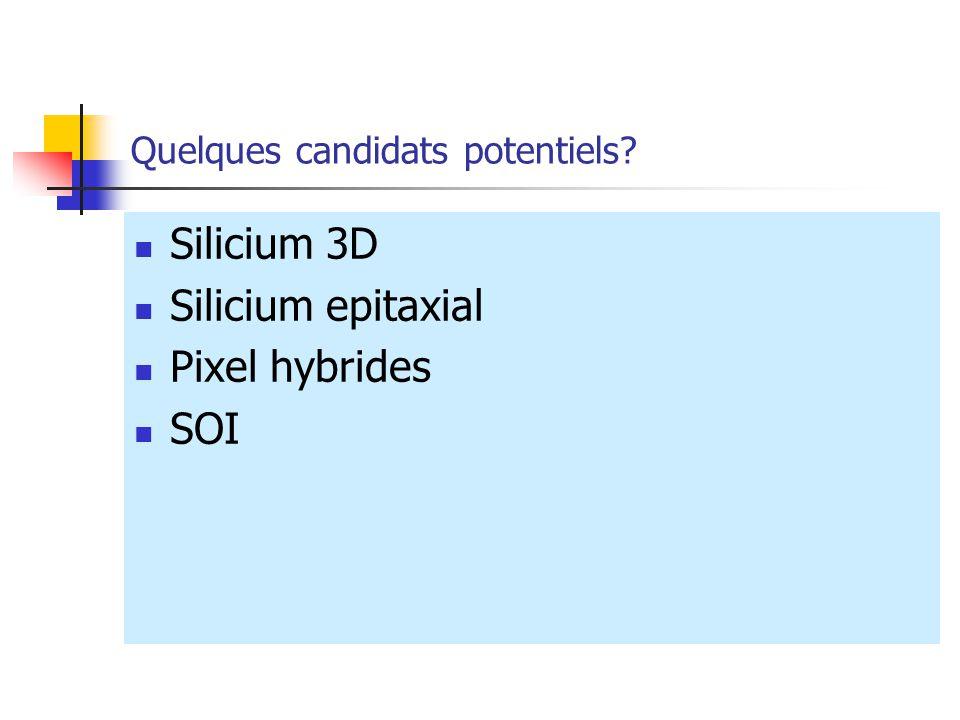 Quelques candidats potentiels? Silicium 3D Silicium epitaxial Pixel hybrides SOI