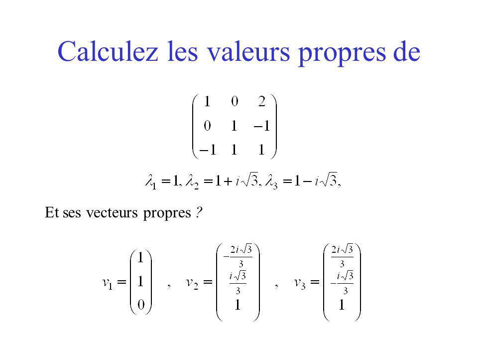 Calculez les valeurs propres de Et ses vecteurs propres ?