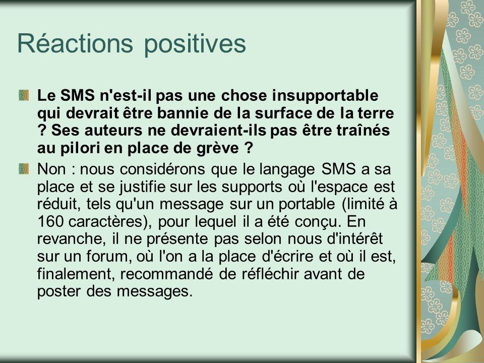 Réactions positives Le SMS n'est-il pas une chose insupportable qui devrait être bannie de la surface de la terre ? Ses auteurs ne devraient-ils pas ê