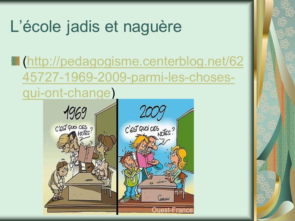 L'école jadis et naguère (http://pedagogisme.centerblog.net/62 45727-1969-2009-parmi-les-choses- qui-ont-change)http://pedagogisme.centerblog.net/62 4