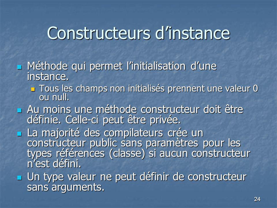 24 Constructeurs d'instance Méthode qui permet l'initialisation d'une instance. Méthode qui permet l'initialisation d'une instance. Tous les champs no