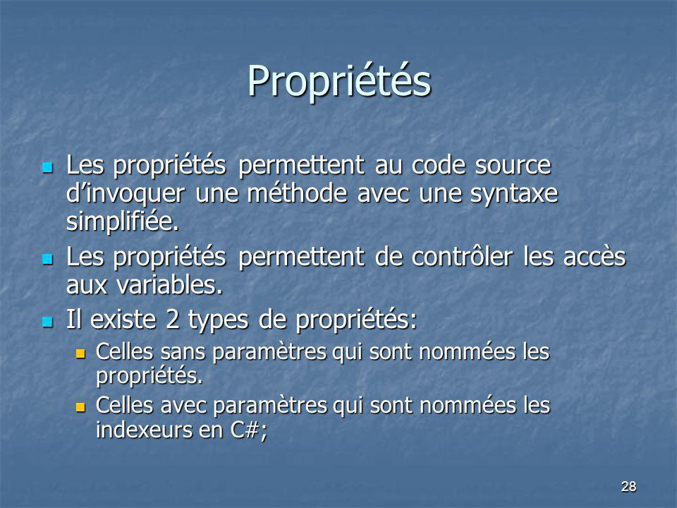 28 Propriétés Les propriétés permettent au code source d'invoquer une méthode avec une syntaxe simplifiée. Les propriétés permettent au code source d'