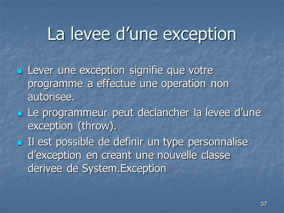 37 La levee d'une exception Lever une exception signifie que votre programme a effectue une operation non autorisee. Lever une exception signifie que