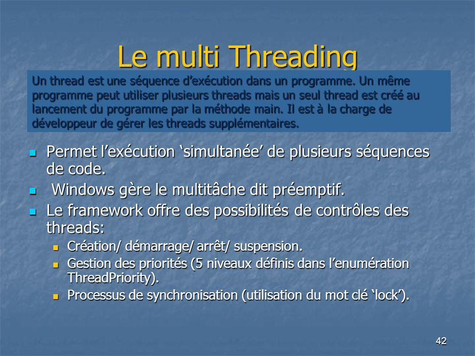 42 Le multi Threading Permet l'exécution 'simultanée' de plusieurs séquences de code. Permet l'exécution 'simultanée' de plusieurs séquences de code.
