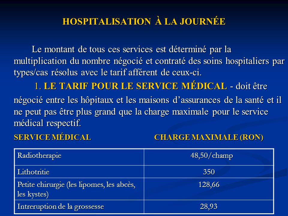 HOSPITALISATION À LA JOURNÉE Le montant de tous ces services est déterminé par la multiplication du nombre négocié et contraté des soins hospitaliers par types/cas résolus avec le tarif afférent de ceux-ci.