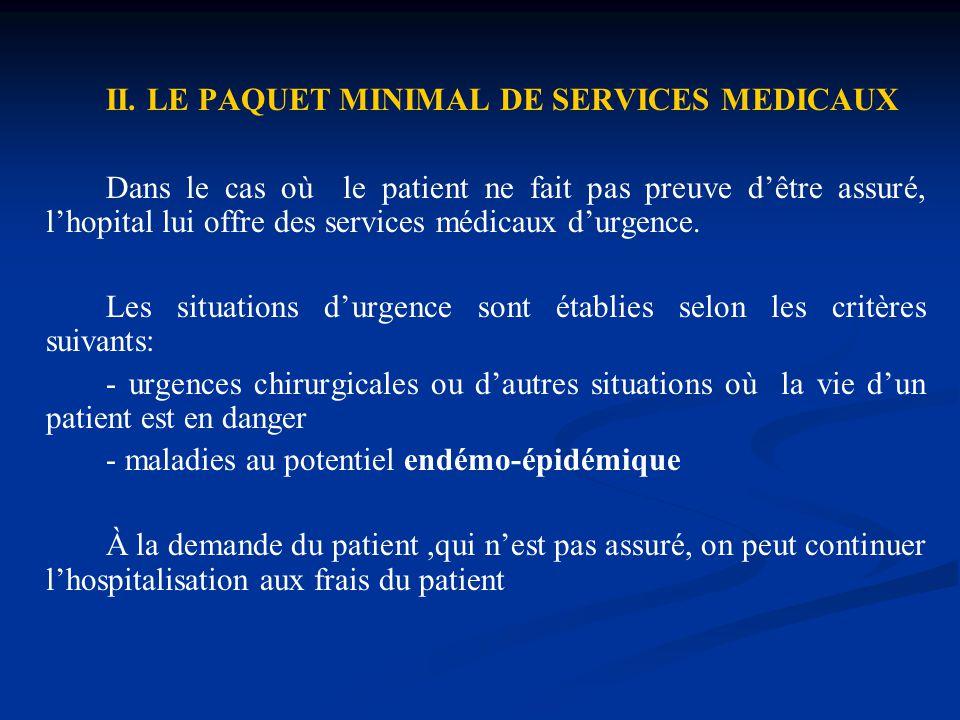 III.LE PAQUET FACULTATIF DE SERVICES MÉDICAUX ( LES ÉTRANGERS ) - urgences médico-chirurgicales ou d'autres situations où la vie d'un patient est en danger ; - maladies au potentiel endémo-épidémique dont la guérison complète est obligatoire jusqu' à ce que le patient soit sortant