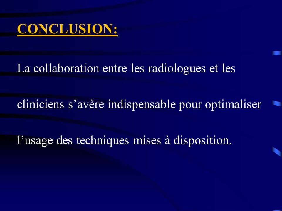 CONCLUSION: La collaboration entre les radiologues et les cliniciens s'avère indispensable pour optimaliser l'usage des techniques mises à disposition