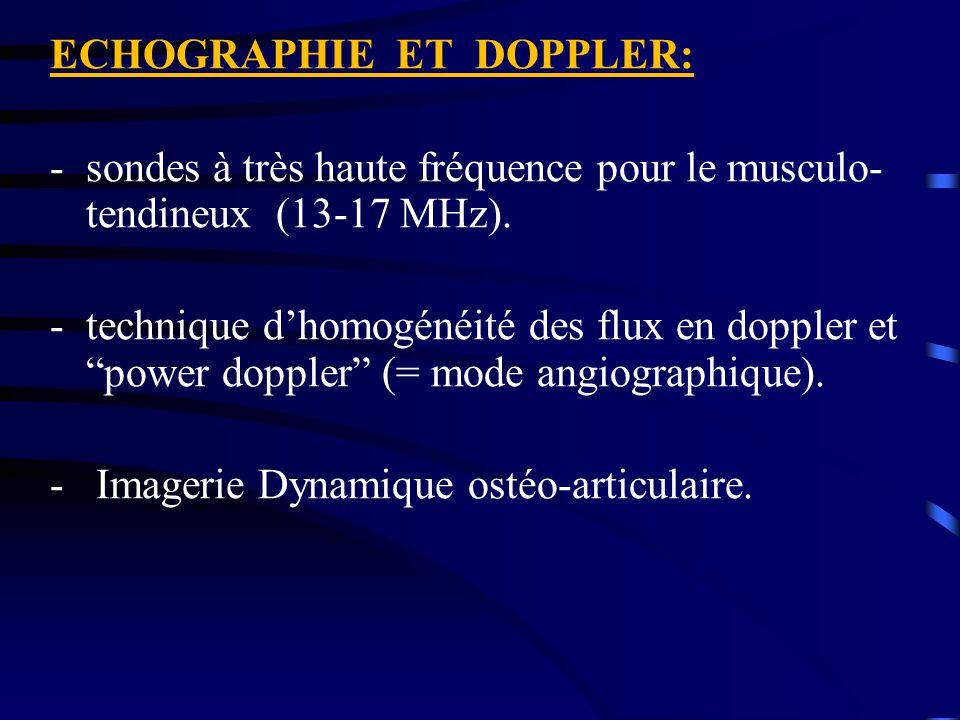 """ECHOGRAPHIE ET DOPPLER: -sondes à très haute fréquence pour le musculo- tendineux (13-17 MHz). -technique d'homogénéité des flux en doppler et """"power"""