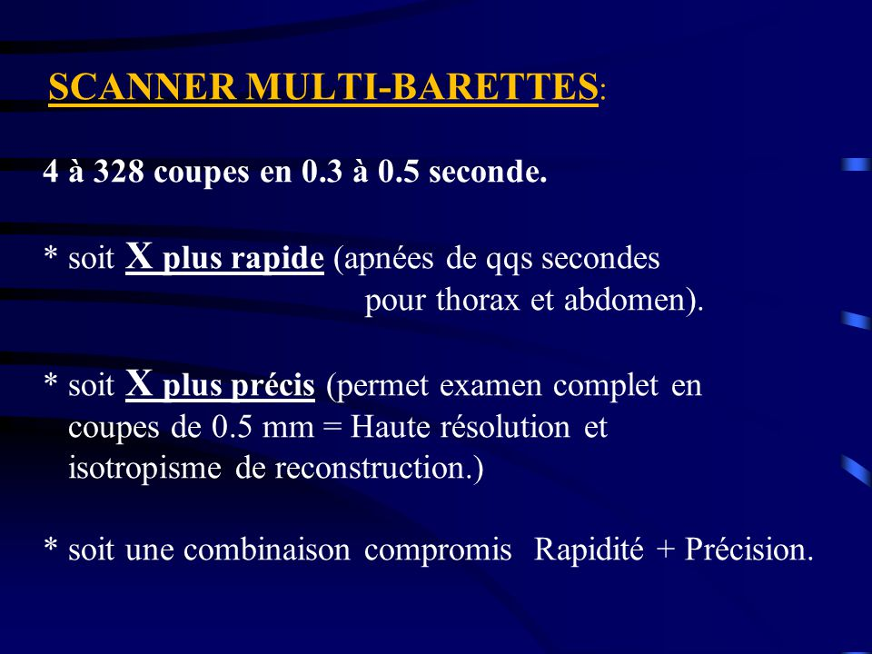 Avantages: - rapidité et/ou haute résolution.- isotropisme pour reconstructions 3D ou MPR.