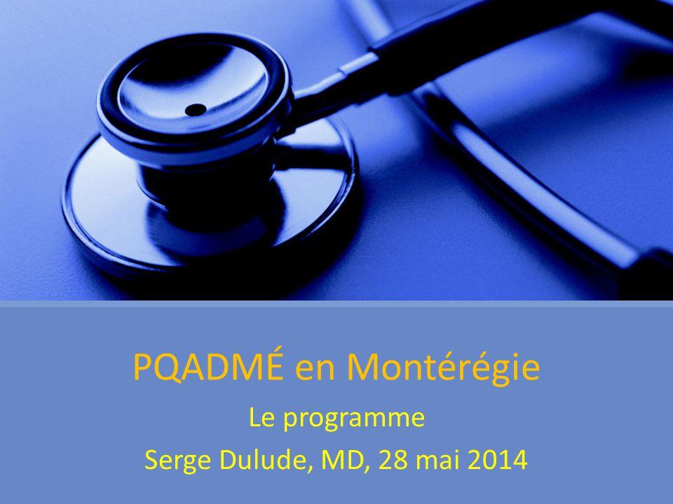PQADMÉ en Montérégie Le programme Serge Dulude, MD, 28 mai 2014
