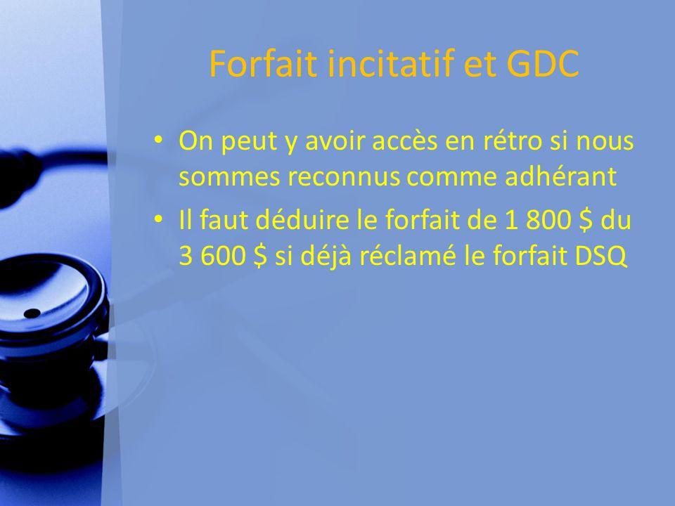 Forfait incitatif et GDC On peut y avoir accès en rétro si nous sommes reconnus comme adhérant Il faut déduire le forfait de 1 800 $ du 3 600 $ si déjà réclamé le forfait DSQ