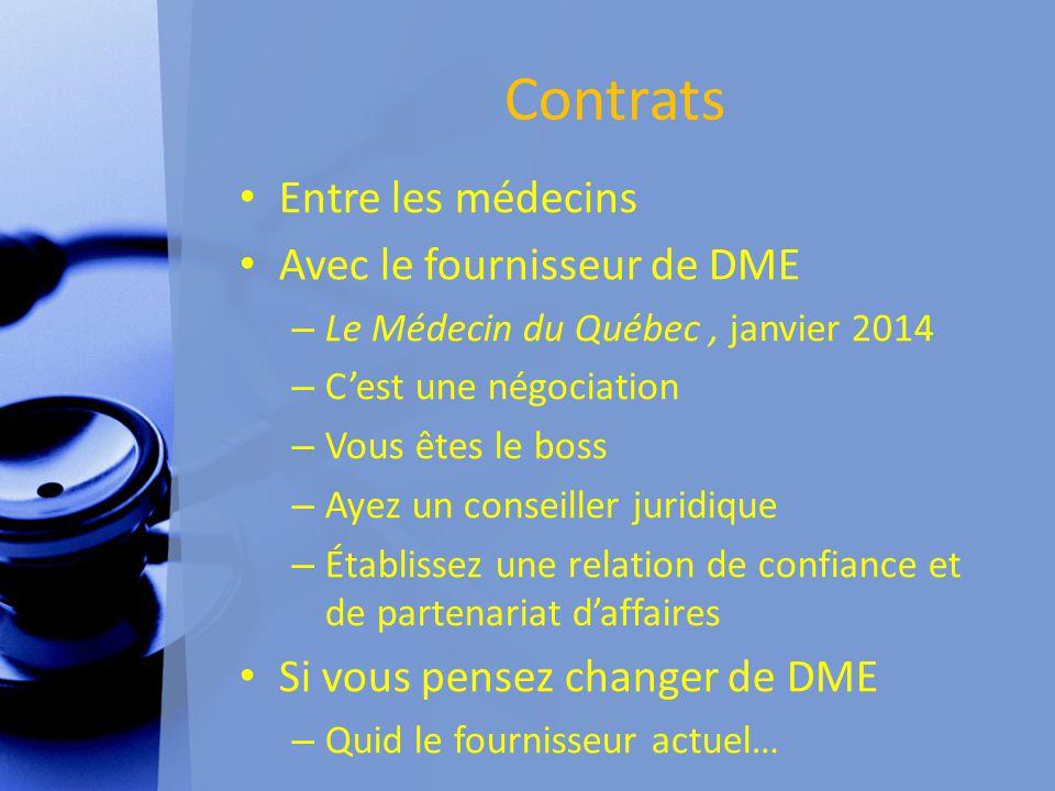 Contrats Entre les médecins Avec le fournisseur de DME – Le Médecin du Québec, janvier 2014 – C'est une négociation – Vous êtes le boss – Ayez un conseiller juridique – Établissez une relation de confiance et de partenariat d'affaires Si vous pensez changer de DME – Quid le fournisseur actuel…