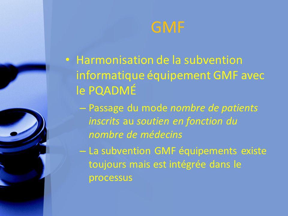 GMF Harmonisation de la subvention informatique équipement GMF avec le PQADMÉ – Passage du mode nombre de patients inscrits au soutien en fonction du nombre de médecins – La subvention GMF équipements existe toujours mais est intégrée dans le processus