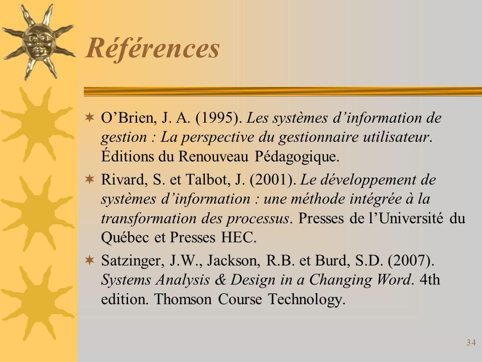Références  O'Brien, J. A. (1995). Les systèmes d'information de gestion : La perspective du gestionnaire utilisateur. Éditions du Renouveau Pédagogi