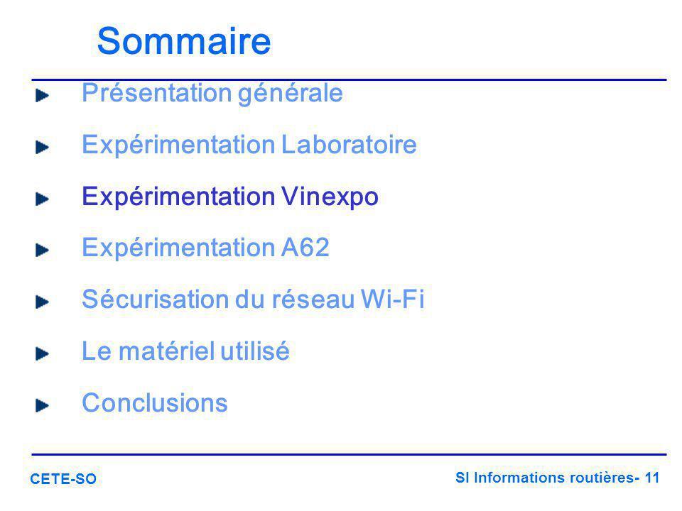SI Informations routières- 11 CETE-SO Sommaire Présentation générale Expérimentation Laboratoire Expérimentation Vinexpo Expérimentation A62 Sécurisat