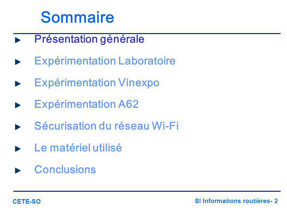 SI Informations routières- 2 CETE-SO Sommaire Présentation générale Expérimentation Laboratoire Expérimentation Vinexpo Expérimentation A62 Sécurisati