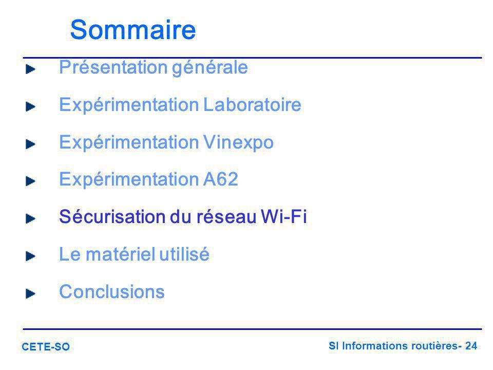 SI Informations routières- 24 CETE-SO Sommaire Présentation générale Expérimentation Laboratoire Expérimentation Vinexpo Expérimentation A62 Sécurisat