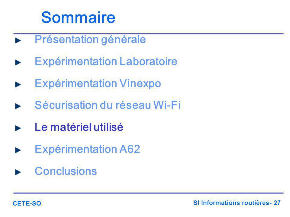 SI Informations routières- 27 CETE-SO Sommaire Présentation générale Expérimentation Laboratoire Expérimentation Vinexpo Sécurisation du réseau Wi-Fi