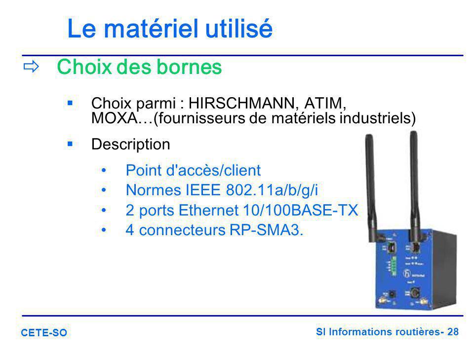 SI Informations routières- 28 CETE-SO Le matériel utilisé  Choix des bornes  Choix parmi : HIRSCHMANN, ATIM, MOXA…(fournisseurs de matériels industr