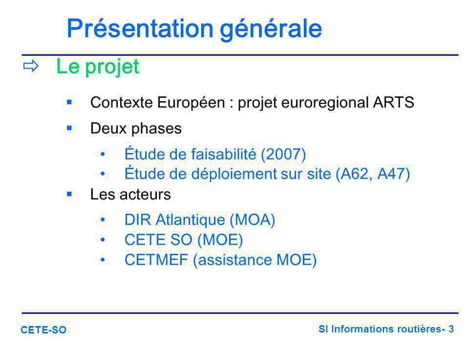 SI Informations routières- 3 CETE-SO Présentation générale  Le projet  Contexte Européen : projet euroregional ARTS  Deux phases Étude de faisabili