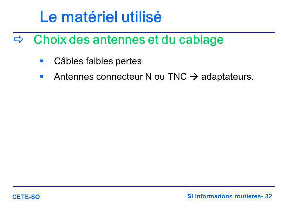 SI Informations routières- 32 CETE-SO Le matériel utilisé  Choix des antennes et du cablage  Câbles faibles pertes  Antennes connecteur N ou TNC 