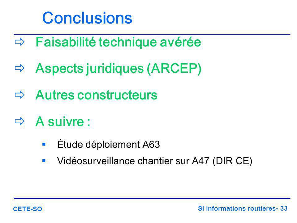 SI Informations routières- 33 CETE-SO Conclusions  Faisabilité technique avérée  Aspects juridiques (ARCEP)  Autres constructeurs  A suivre :  Ét