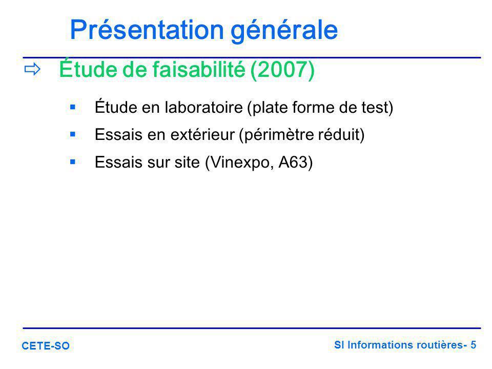 SI Informations routières- 5 CETE-SO Présentation générale  Étude de faisabilité (2007)  Étude en laboratoire (plate forme de test)  Essais en exté