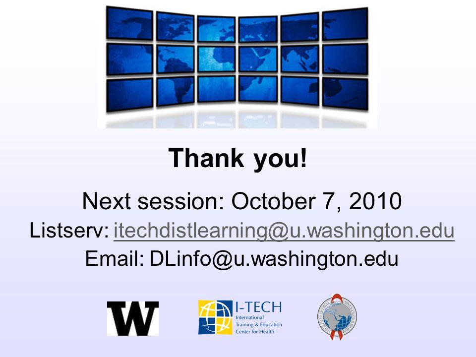 Thank you! Next session: October 7, 2010 Listserv: itechdistlearning@u.washington.eduitechdistlearning@u.washington.edu Email: DLinfo@u.washington.edu