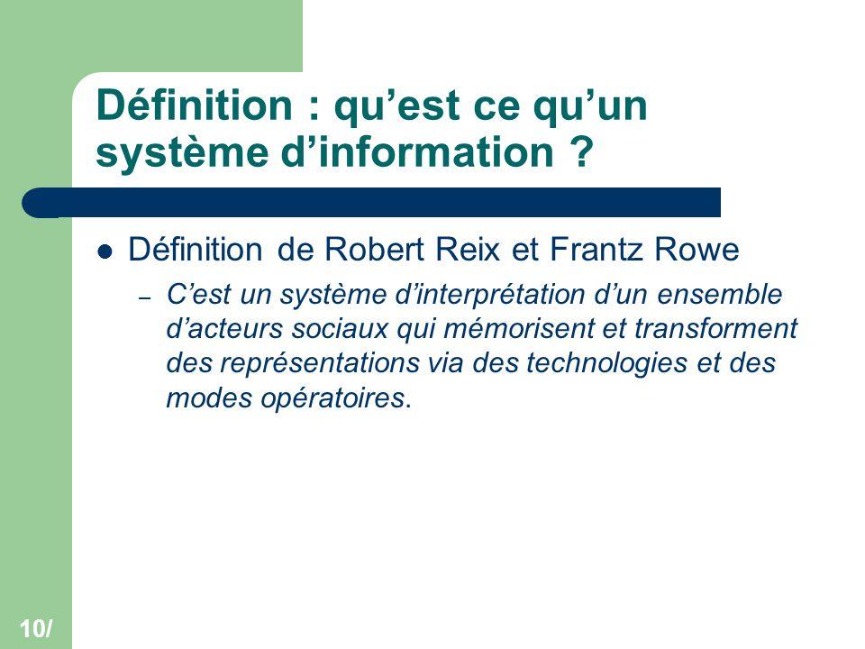 10/ Définition : qu'est ce qu'un système d'information ? Définition de Robert Reix et Frantz Rowe – C'est un système d'interprétation d'un ensemble d'