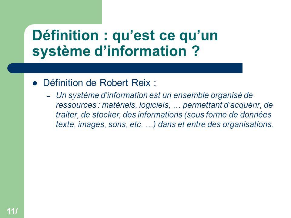 11/ Définition : qu'est ce qu'un système d'information ? Définition de Robert Reix : – Un système d'information est un ensemble organisé de ressources