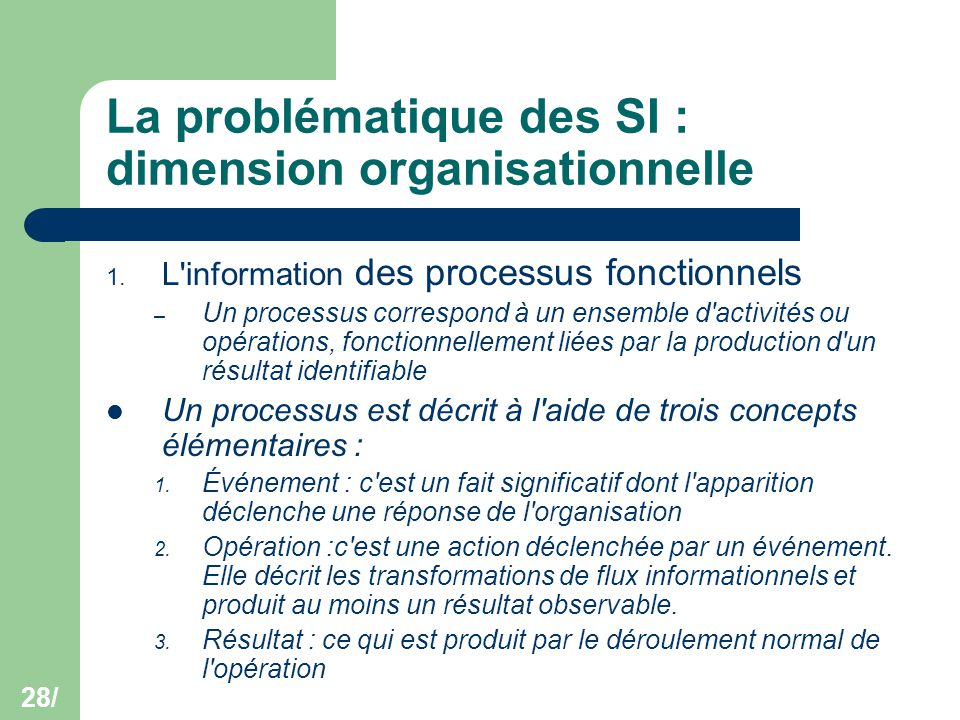 28/ La problématique des SI : dimension organisationnelle 1. L'information des processus fonctionnels – Un processus correspond à un ensemble d'activi